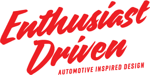 Enthusiast Driven | Automotive Inspired Design